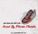Plastic Thumbs [new mixtape] You know you got sole!