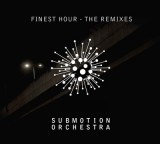Submotion Orchestra Finest Hour Remixes