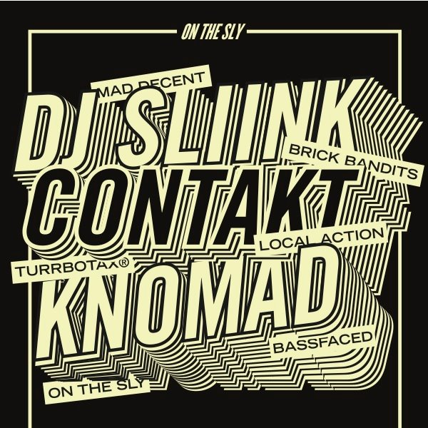 Line Up (2/16) : DJ Sliink(Brick Bandits, Mad Decent) Newark, NJ Contakt(TURRBOTAX®, Local Action) New York, NY knomad(onthesly, bassfaced) New York State presented by knomad & http://www.bassfaced.com with promotional support from Halcyon Record Shop http://www.halcyonline.com