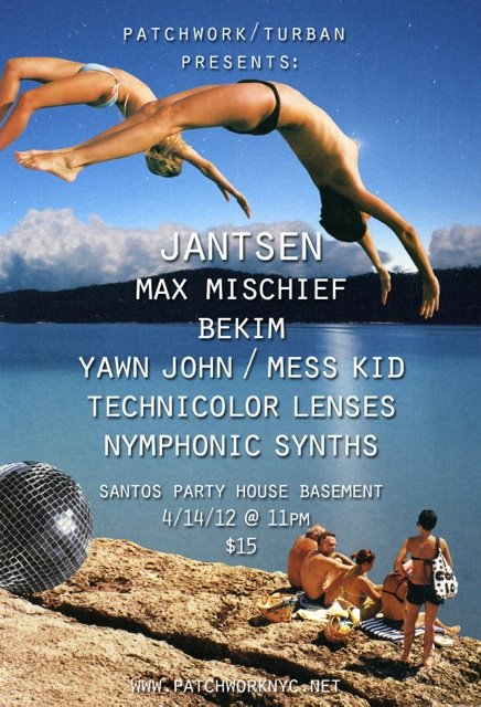 Jantsen, Bekim, Yawn John, Mess Kid, Max Mischief, Technicolor Lenses, Nymphonic Synths DOORS @ 11pm 10$ BEFORE Midnight 15$ AFTER Midnight www.patchworknyc.net