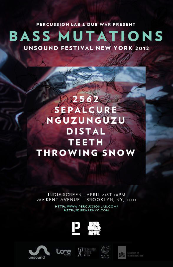 2562 Live (Tectonic, 3024, Clone) Sepalcure Live (Hotflush) Nguzunguzu (Fade To Mind) Distal (Tectonic, Soul Jazz, Grizzly) Teeth Live (502 Recordings, Ramp) Throwing Snow (Local Action, Ho Tek, Sneaker Social Club) WHEN: Saturday, April 21 10pm - 5am WHERE Indie Screen 289 Kent Ave (corner S 2nd St) Williamsburg, Brooklyn
