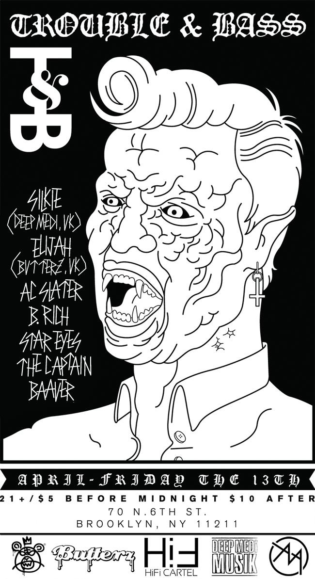 TROUBLE & BASS 4/13/12 10:00 PM Silkie (Deep Medi, UK) Elijah (Butterz, UK) AC Slater B. Rich Star Eyes The Captain Baauer 21+ $5 before Midnight / $10 After Sponsored by Mishka, Audio Ammo & HiFi Cartel