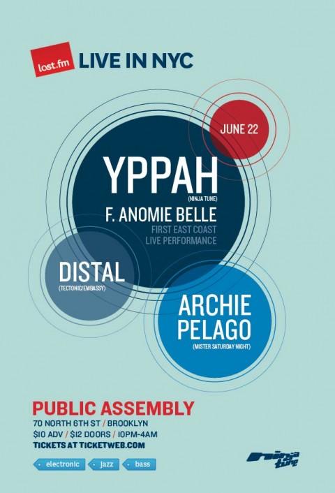 Last.fm presents Yppah (ft. Anomie Belle) ninjatune , Distal - tectonic embassy, Archie Pelago mister saturday night public assembly friday june 22