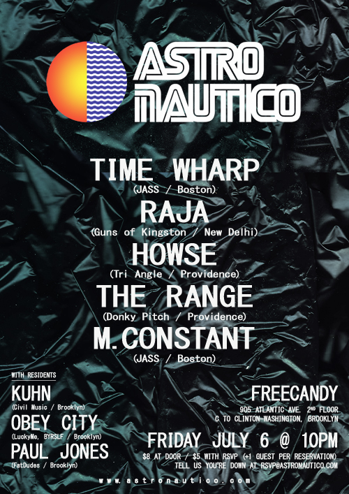 FRI: Astro Nautico at Free Candy: Time Wharp, Raja, Howse, The Range, M. Constant, Kuhn, Obey City, Paul Jones [$8/10PM]