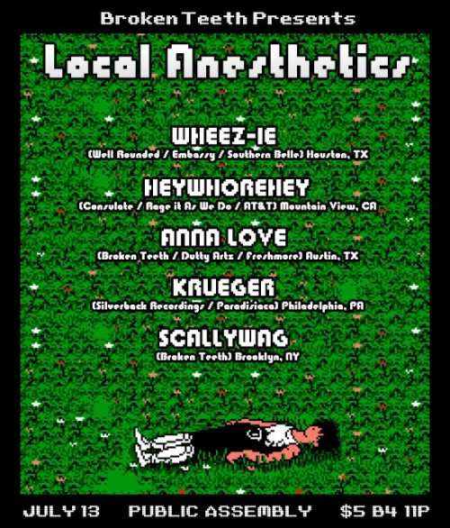 Broken Teeth Local Anesthetics with Wheez-ie, Heywhorehey, Anna Love, Krueger,Scallywag & More at Public Assembly