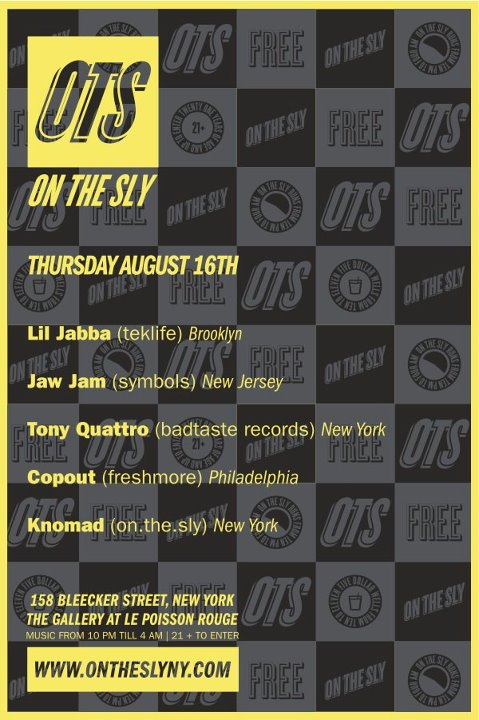 thursday august 16 le poisson rouge Lil Jabba (TEKLIFE) BALTIMORE Jaw Jam (SYMBOLS) NEW JERSEY Tony Quattro (BADTASTE RECORDS) NEW YORK Copout (FRESHMORE) PHILADELPHIA knomad (ON.THE.SLY) NEW YORK