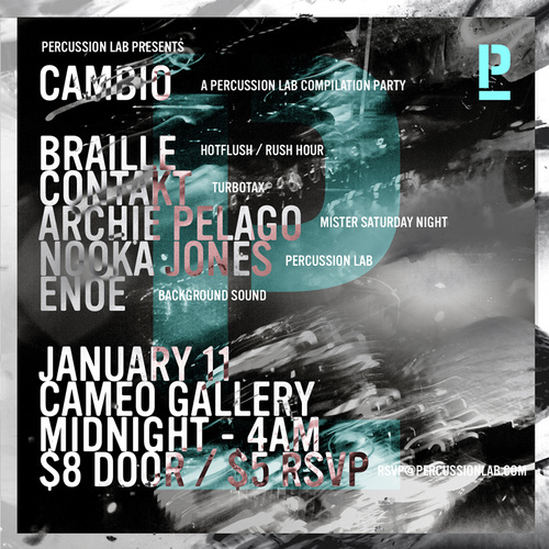 january 11 brookyln Braille (Hotflush / Rush Hour) Contakt (TURBOTAX©) Archie Pelago (Mr. Saturday Night / Slime Recordings / End Fence) Nooka Jones (Percussion Lab) ENOE (Background Sound)