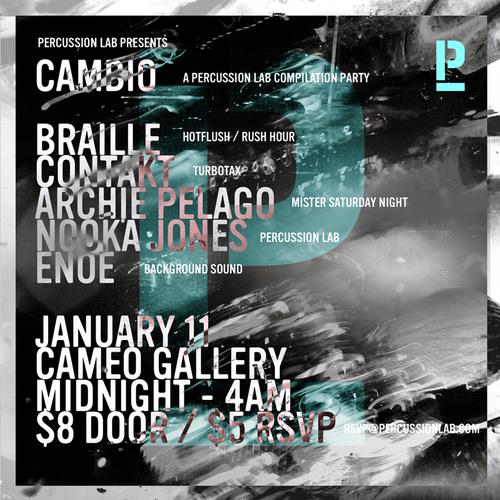 january 11 brookyln Braille (Hotflush / Rush Hour) Contakt (TURBOTAX©) Archie Pelago (Mr. Saturday Night / Slime Recordings / End Fence) Nooka Jones (Percussion Lab) ENOE (Background Sound)