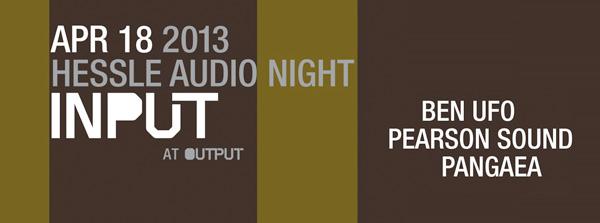 hessle audio night input at output Ben UFO, Pearson Sound, Pangaea Thursday April 18