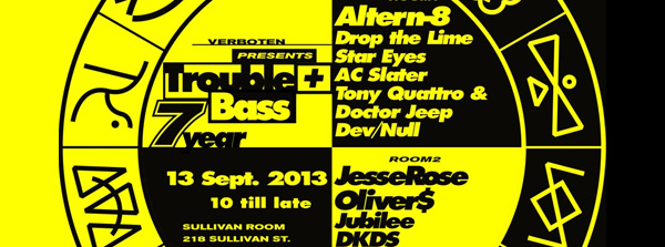 trouble & bass 7 year anniversary altern-8 jesse rose oliver $ jubilee dkds drop the lime star eyes ac slater tony quattro doctor jeep dev/null sullivan room sept 13