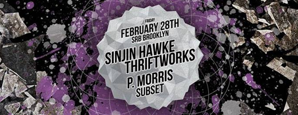 Thriftworks (Thriftworks - SF) Sinjin Hawke (Pelican Fly / RBMA - Barcelona) P. Morris (Night Slugs / Fade to Mind - PHL) Subset (Bassment Saturdays - NYC)