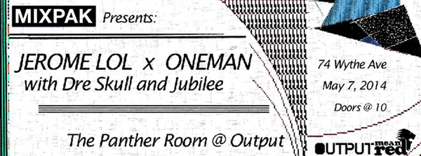 meanred mixpak Jerome LOL, Oneman, Jubilee and Dre Skull at Output