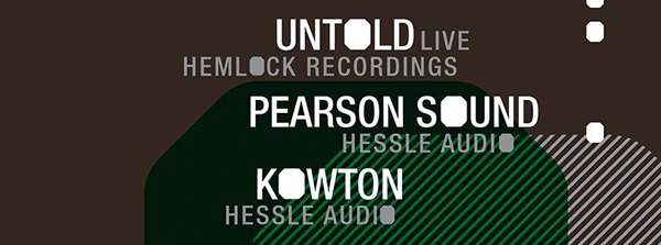 Hessle Audio Livity Sound Hemlock Recordings Untold Pearson Sound Kowton Sunday May 18, 201
