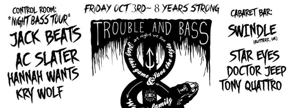 Trouble & Bass 8th Anniversary Night Bass Tour at Verboten Jack Beats [OWSLA] AC SLater [Party Like Us / T&B] Hannah Wants [Food Music] Kry Wolf [Food Music] Swindle [Butterz] Star Eyes Doctor Jeep Tony Quattro