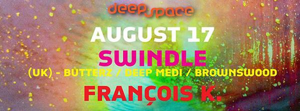 DEEP SPACE: SWINDLE (butterz deep medi UK) + FRANÇOIS K at Cielo NYC OPEN VODKA BAR 10PM-11PM Mon, August 17, 2015