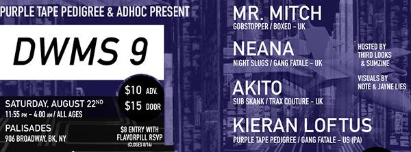 DWMS9: Mr. Mitch (Gobstopper / UK), Neana (Night Slugs / UK), Akito (Sub Skank / UK), Kieran Loftus at Palisades [12AM/$10-15]