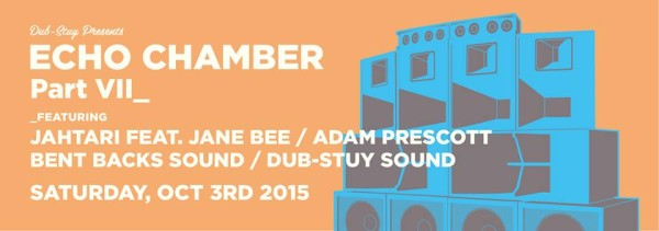Dub-Stuy RecordsECHO CHAMBER VII: JAHTARI Feat. JANE BEE // ADAM PRESCOTT // BENT BACKS SOUND // DUB STUY SOUNDSYSTEM August 14