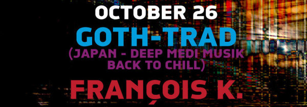 DEEP SPACE: Goth-Trad (Deep Medi / Japan), Francois K at Cielo [10PM/$10-20]